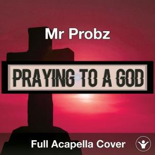 A Capella Mr Probz Praying To A God